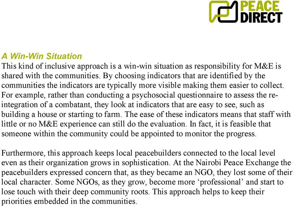For example, rather than conducting a psychosocial questionnaire to assess the reintegration of a combatant, they look at indicators that are easy to see, such as building a house or starting to farm.