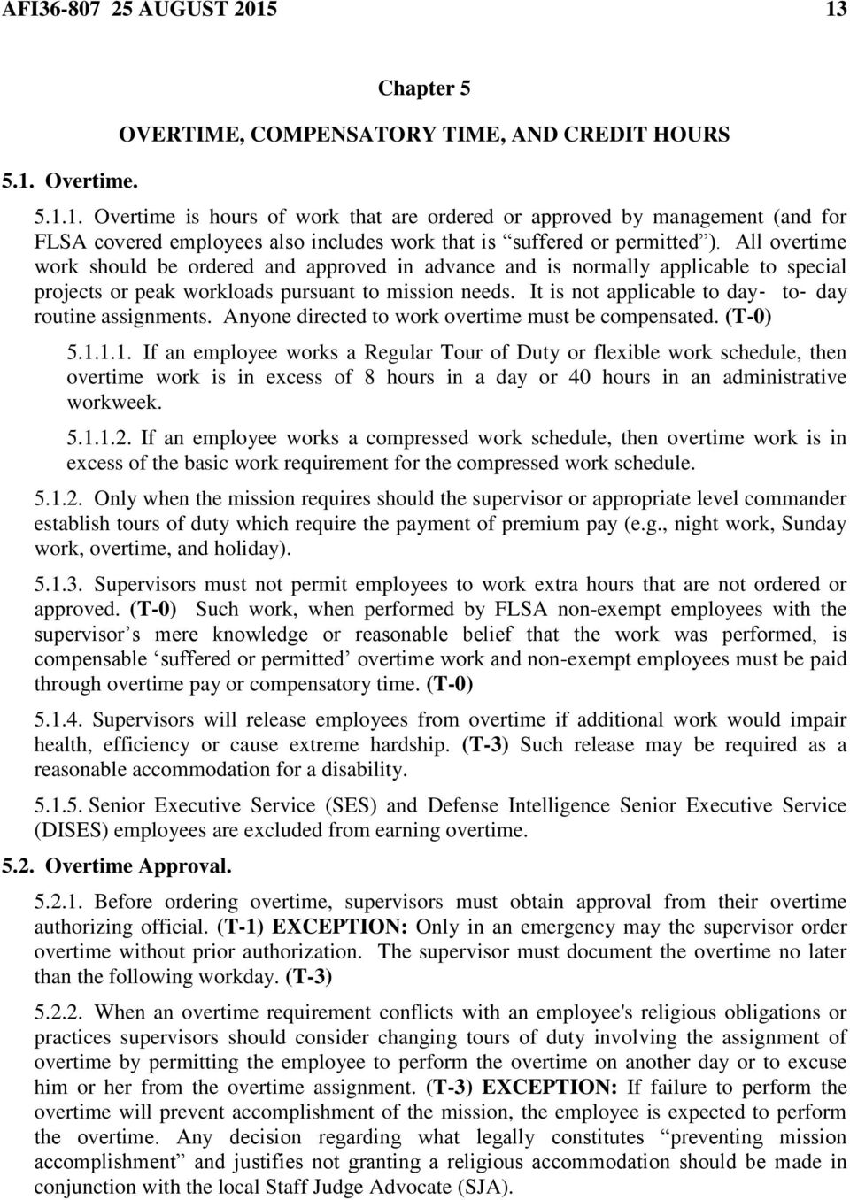 It is not applicable to day to day routine assignments. Anyone directed to work overtime must be compensated. (T-0) 5.1.