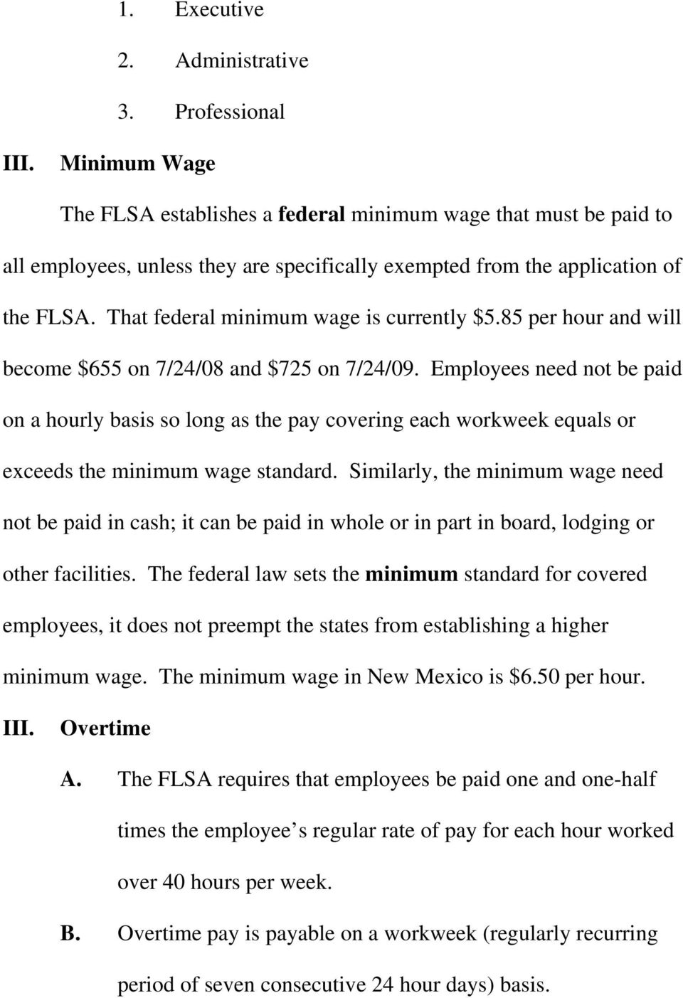 That federal minimum wage is currently $5.85 per hour and will become $655 on 7/24/08 and $725 on 7/24/09.