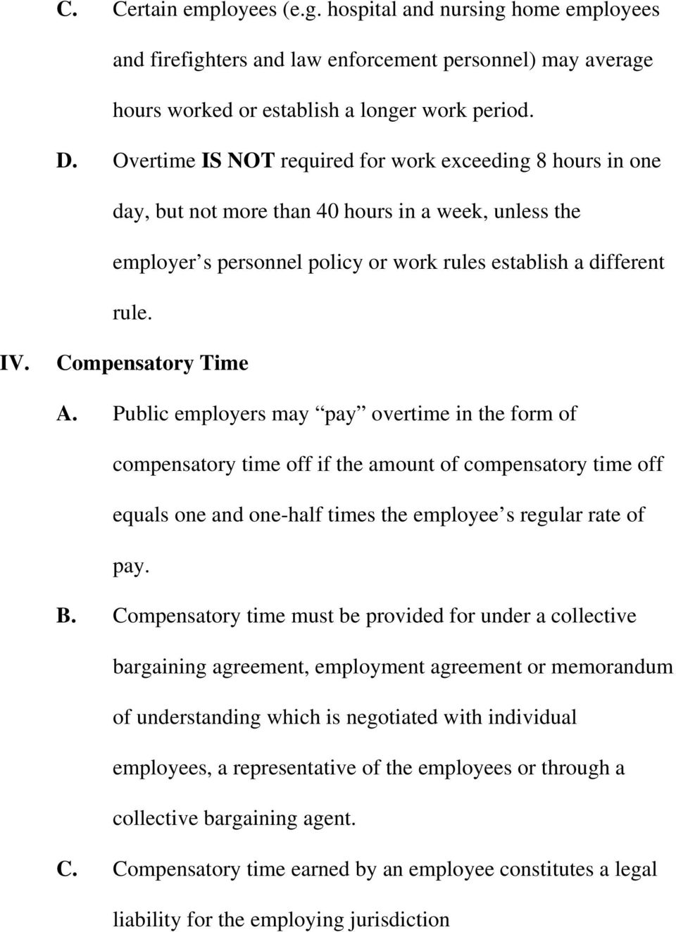 Compensatory Time A. Public employers may pay overtime in the form of compensatory time off if the amount of compensatory time off equals one and one-half times the employee s regular rate of pay. B.