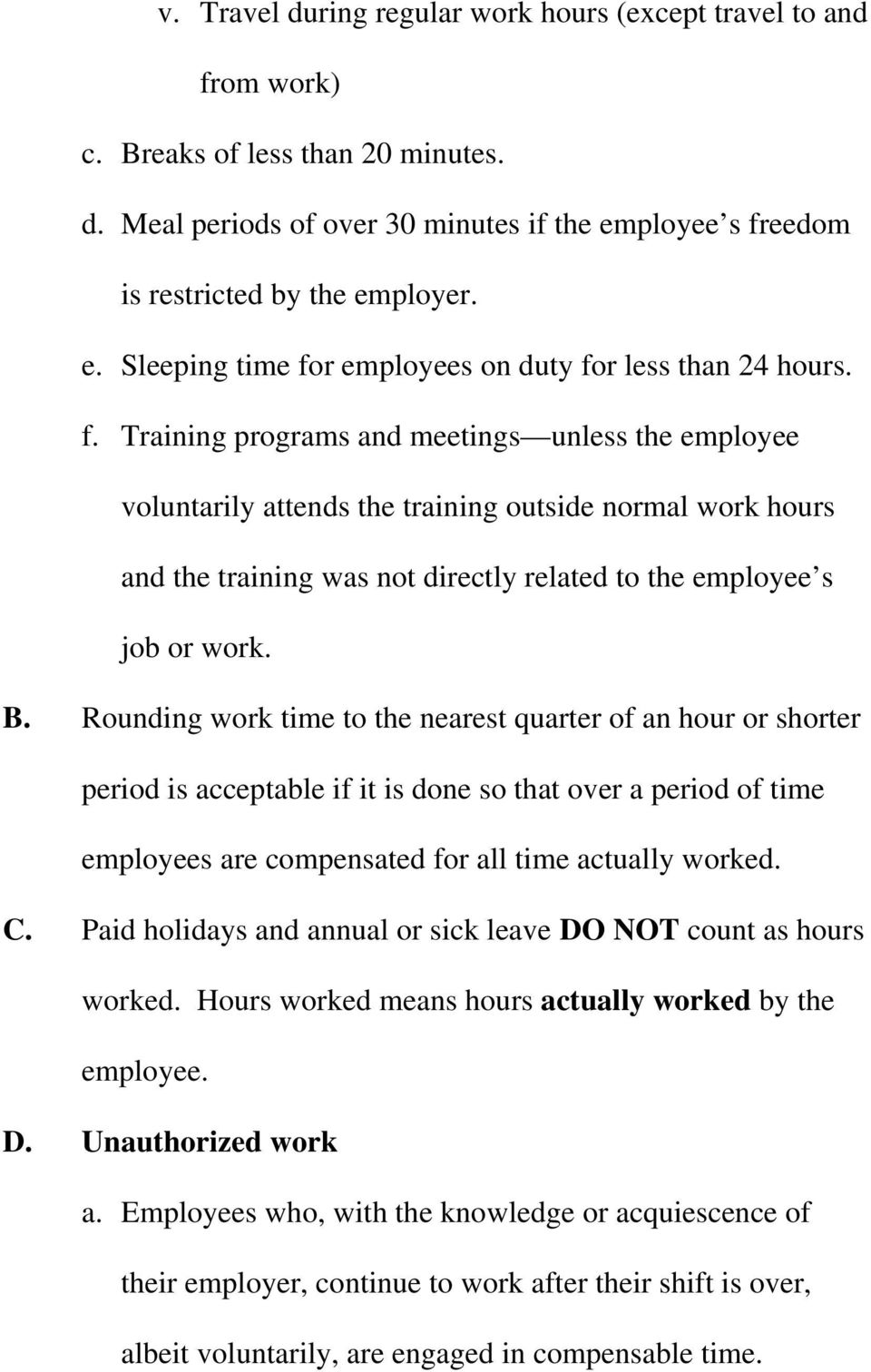 B. Rounding work time to the nearest quarter of an hour or shorter period is acceptable if it is done so that over a period of time employees are compensated for all time actually worked. C.