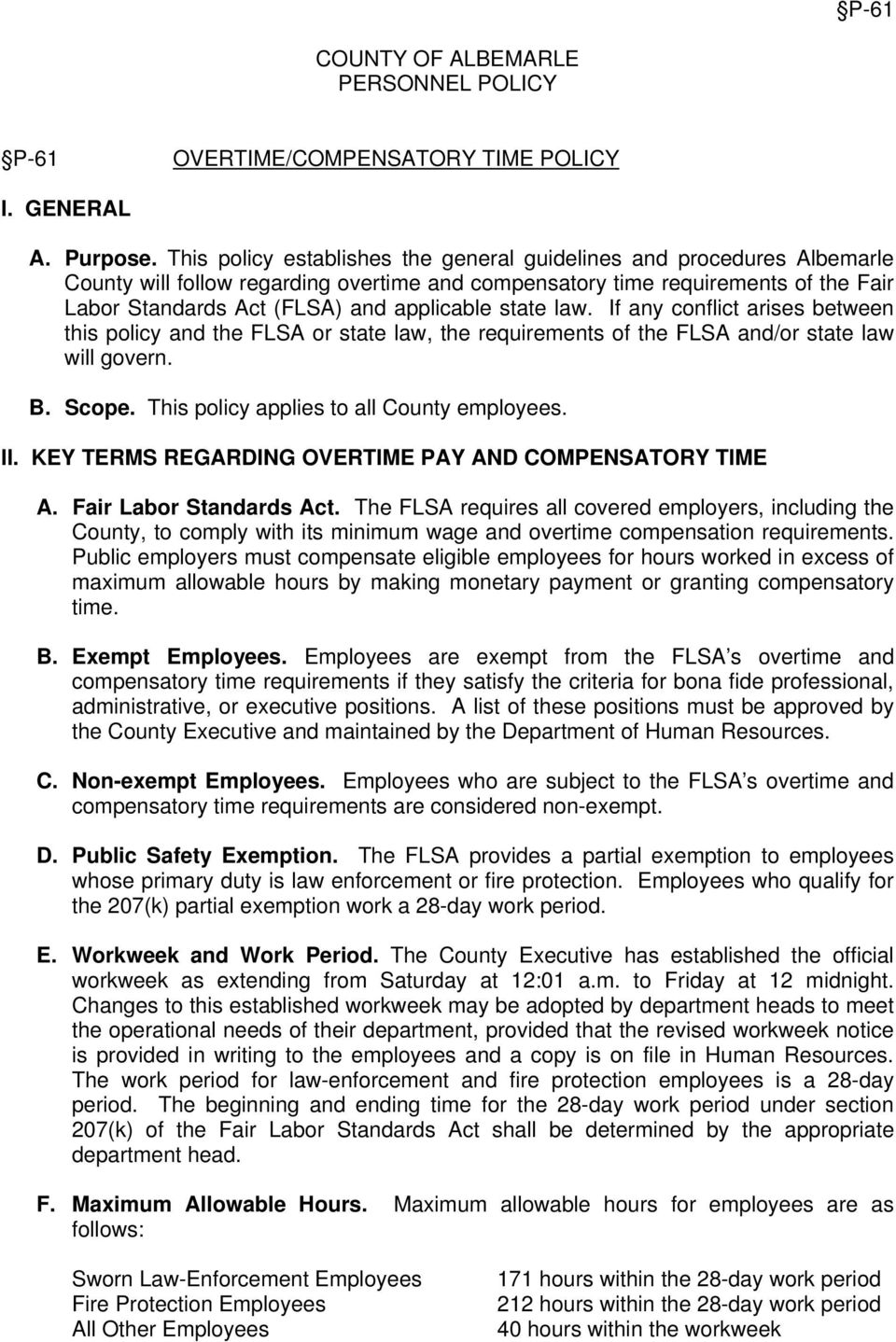 state law. If any conflict arises between this policy and the FLSA or state law, the requirements of the FLSA and/or state law will govern. B. Scope. This policy applies to all County employees. II.