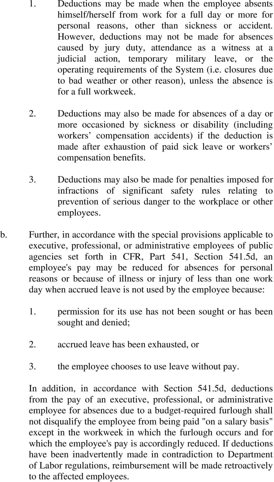 2. Deductions may also be made for absences of a day or more occasioned by sickness or disability (including workers compensation accidents) if the deduction is made after exhaustion of paid sick