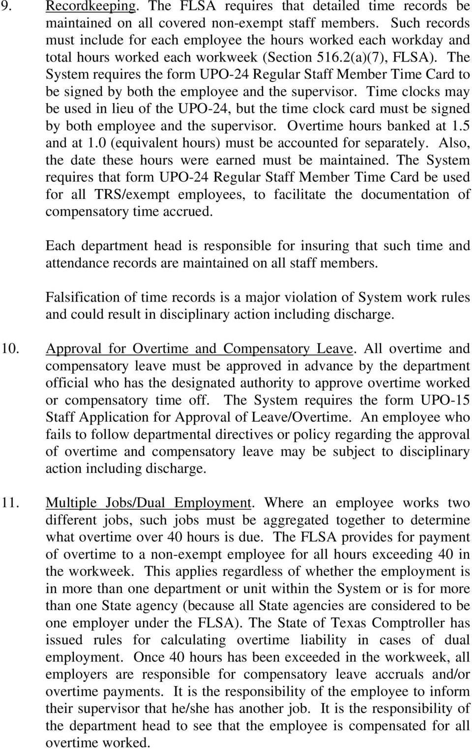 The System requires the form UPO-24 Regular Staff Member Time Card to be signed by both the employee and the supervisor.