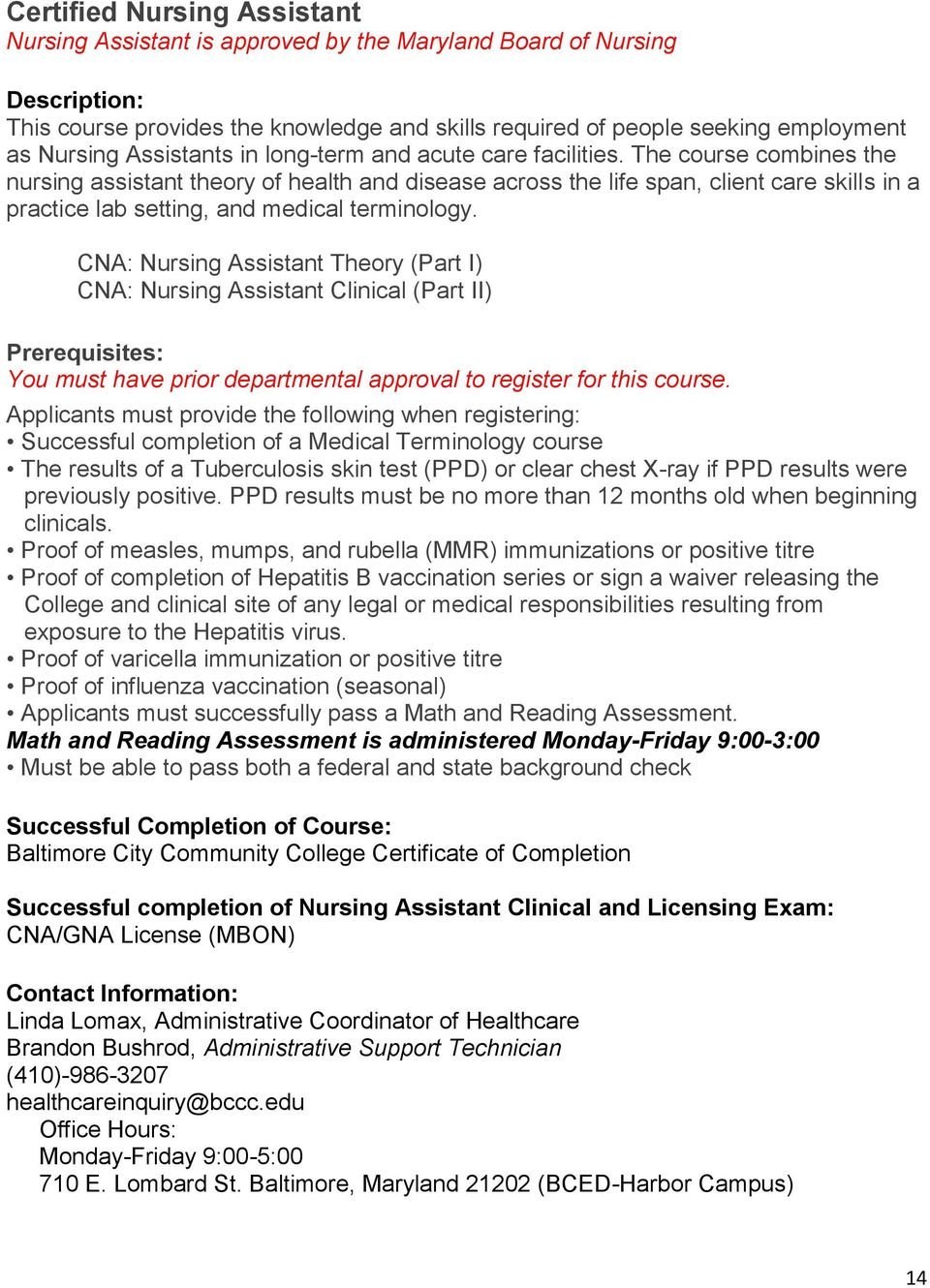 CNA: Nursing Assistant Theory (Part I) CNA: Nursing Assistant Clinical (Part II) Prerequisites: Applicants must provide the following when registering: Successful completion of a Medical Terminology
