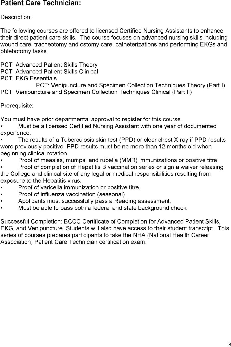 PCT: Advanced Patient Skills Theory PCT: Advanced Patient Skills Clinical PCT: EKG Essentials PCT: Venipuncture and Specimen Collection Techniques Theory (Part I) PCT: Venipuncture and Specimen