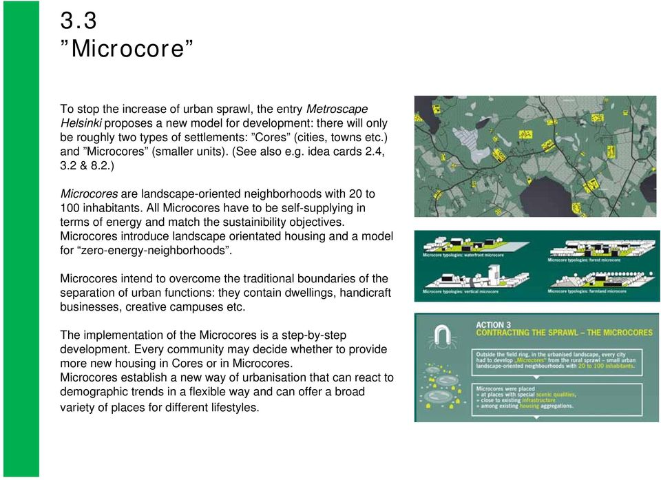 All Microcores have to be self-supplying in terms of energy and match the sustainibility objectives. Microcores introduce landscape orientated housing and a model for zero-energy-neighborhoods.