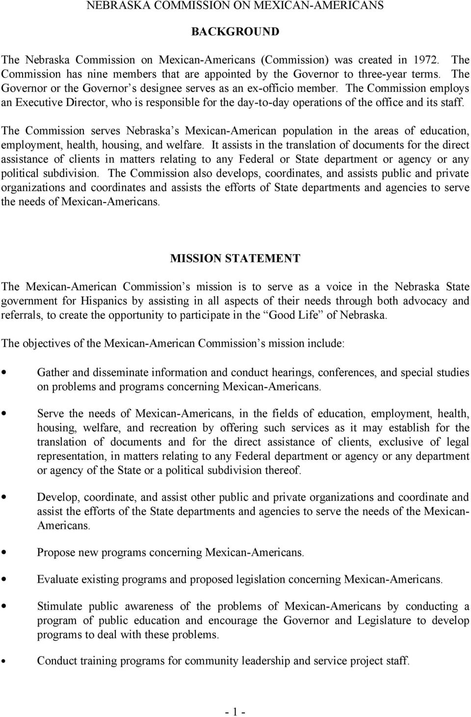 The Commission serves Nebraska s Mexican-American population in the areas of education, employment, health, housing, and welfare.
