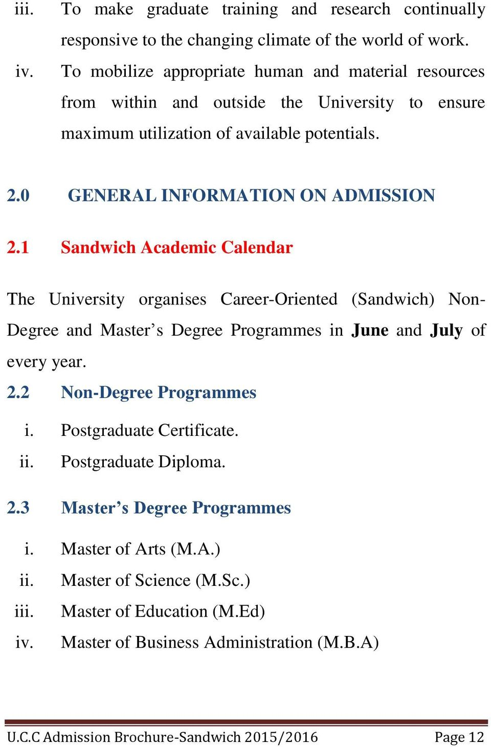 1 Sandwich Academic Calendar The University organises Career-Oriented (Sandwich) Non- Degree and Master s Degree Programmes in June and July of every year. 2.2 Non-Degree Programmes i.