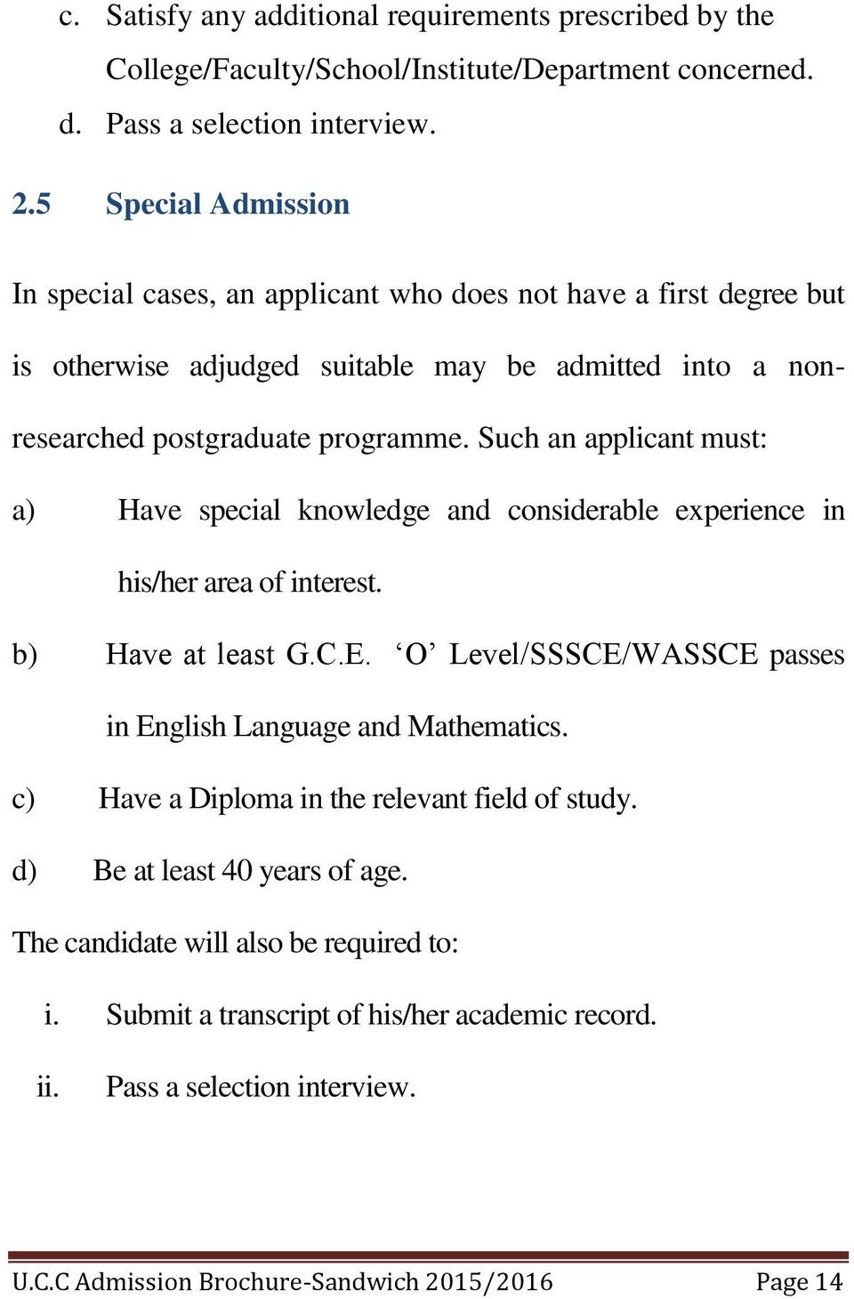 Such an applicant must: a) Have special knowledge and considerable experience in his/her area of interest. b) Have at least G.C.E. O Level/SSSCE/WASSCE passes in English Language and Mathematics.