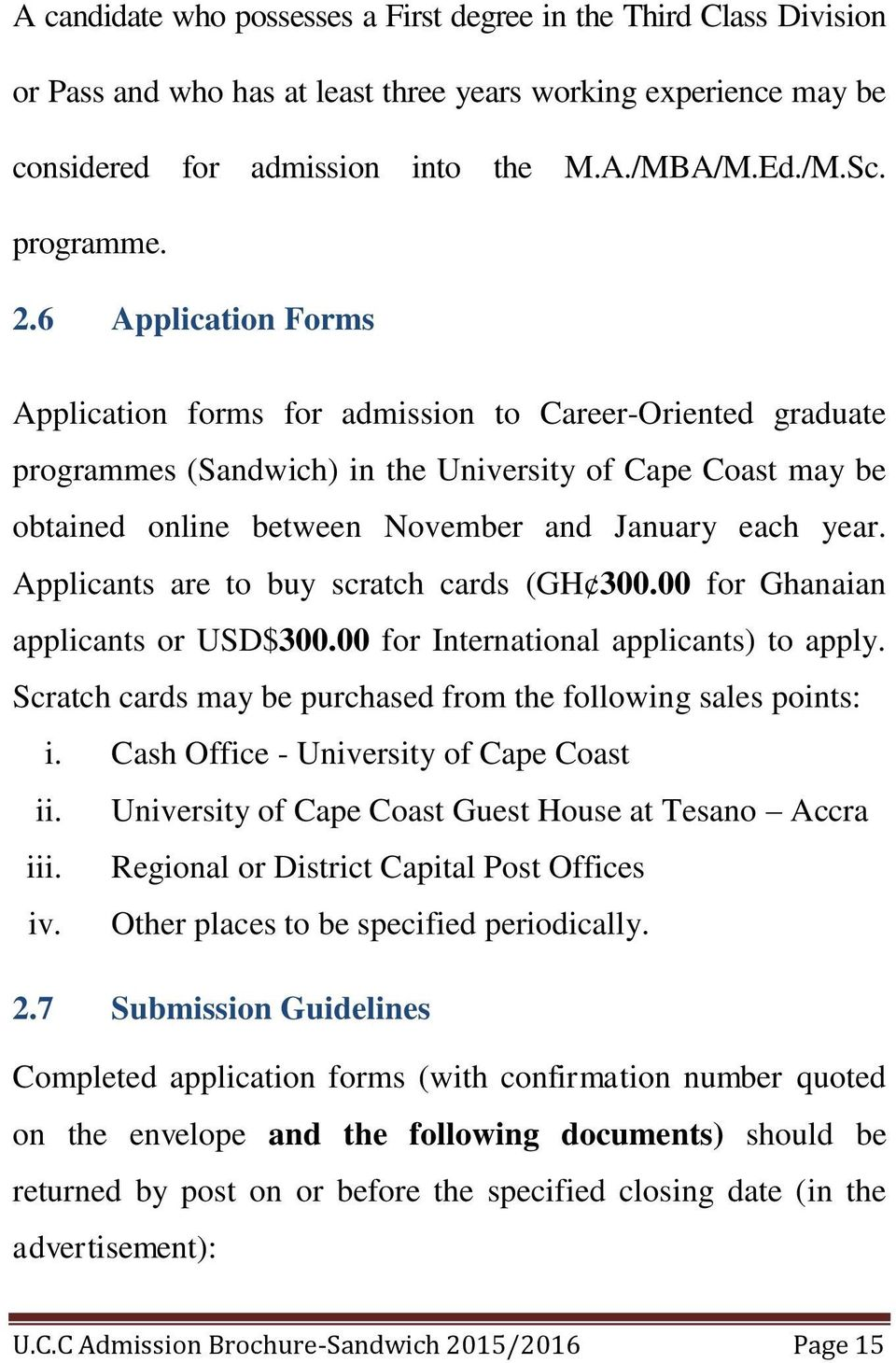 6 Application Forms Application forms for admission to Career-Oriented graduate programmes (Sandwich) in the University of Cape Coast may be obtained online between November and January each year.