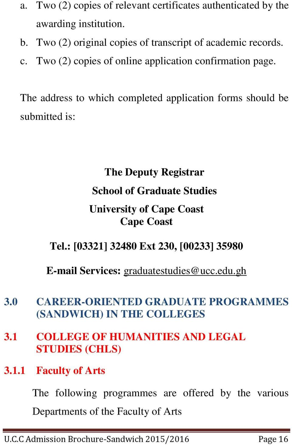 : [03321] 32480 Ext 230, [00233] 35980 E-mail Services: graduatestudies@ucc.edu.gh 3.0 CAREER-ORIENTED GRADUATE PROGRAMMES (SANDWICH) IN THE COLLEGES 3.