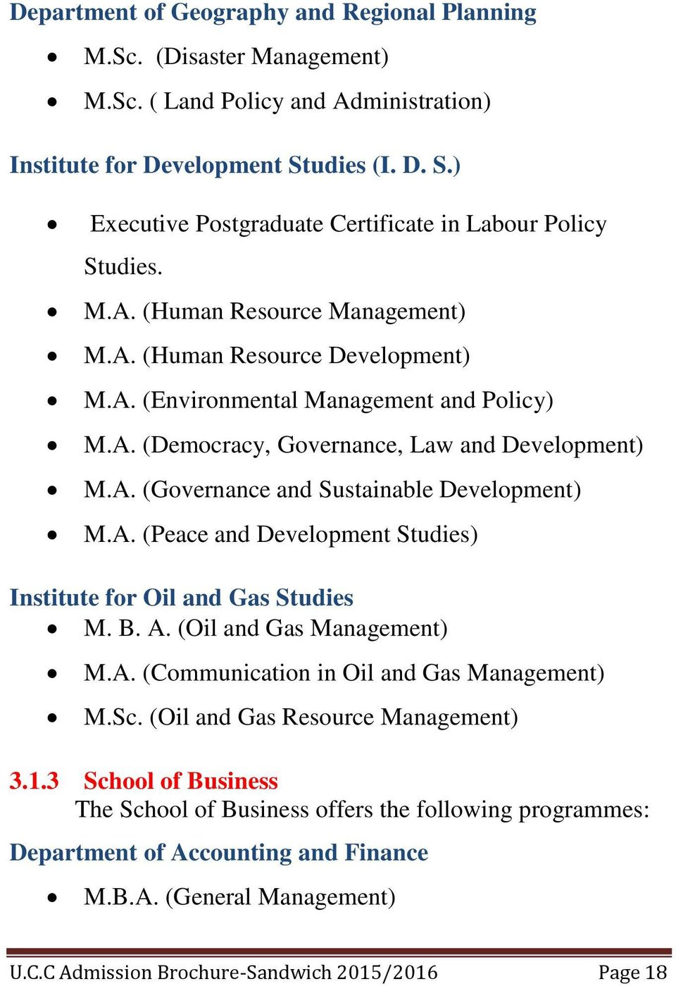 A. (Governance and Sustainable Development) M.A. (Peace and Development Studies) Institute for Oil and Gas Studies M. B. A. (Oil and Gas Management) M.A. (Communication in Oil and Gas Management) M.