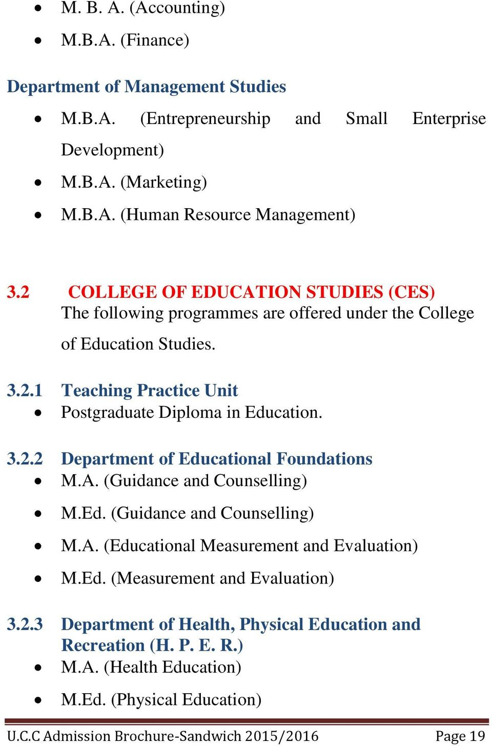 A. (Guidance and Counselling) M.Ed. (Guidance and Counselling) M.A. (Educational Measurement and Evaluation) M.Ed. (Measurement and Evaluation) 3.2.