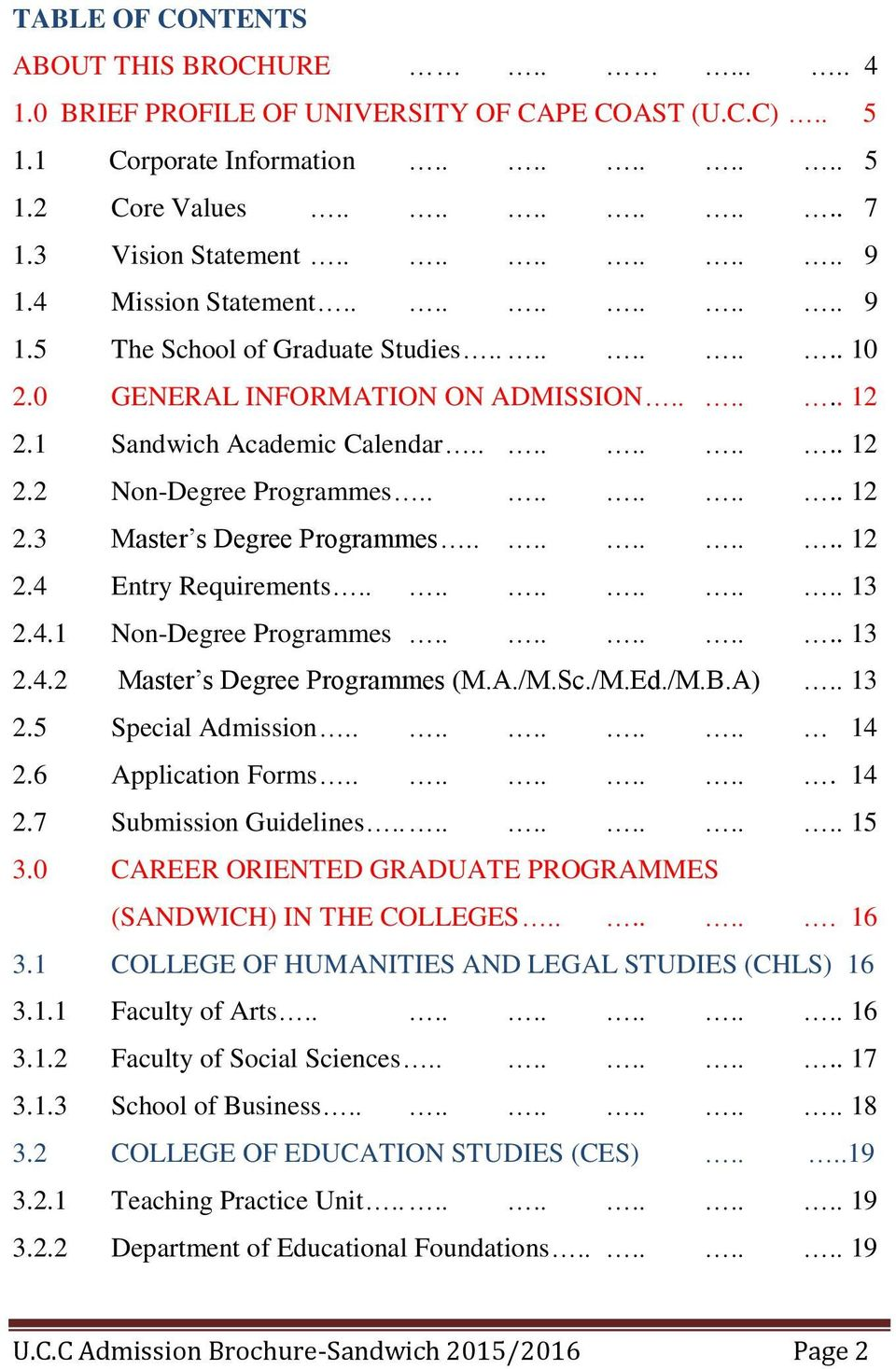 ......... 12 2.3 Master s Degree Programmes.......... 12 2.4 Entry Requirements............ 13 2.4.1 Non-Degree Programmes.......... 13 2.4.2 Master s Degree Programmes (M.A./M.Sc./M.Ed./M.B.A).. 13 2.5 Special Admission.