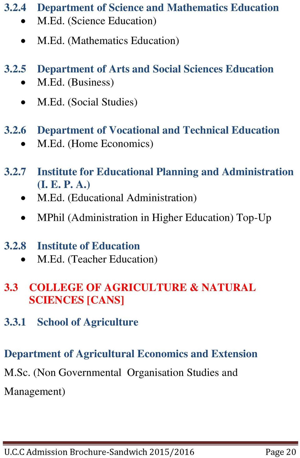 2.8 Institute of Education M.Ed. (Teacher Education) 3.3 COLLEGE OF AGRICULTURE & NATURAL SCIENCES [CANS] 3.3.1 School of Agriculture Department of Agricultural Economics and Extension M.