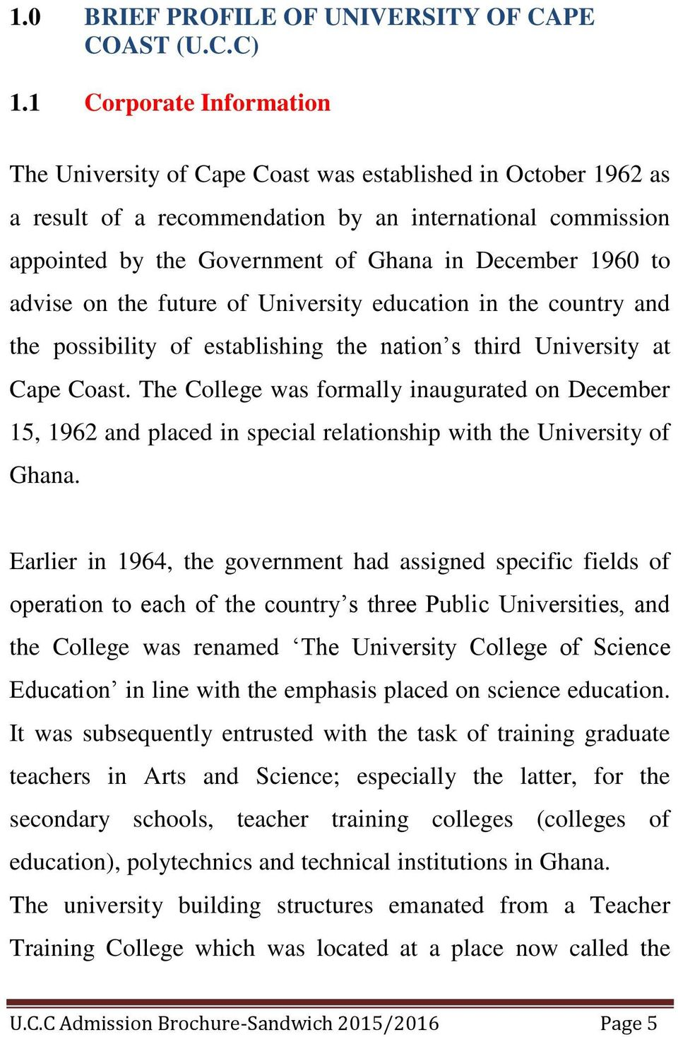 1960 to advise on the future of University education in the country and the possibility of establishing the nation s third University at Cape Coast.