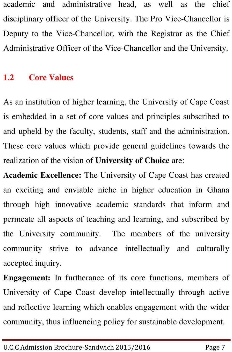 2 Core Values As an institution of higher learning, the University of Cape Coast is embedded in a set of core values and principles subscribed to and upheld by the faculty, students, staff and the
