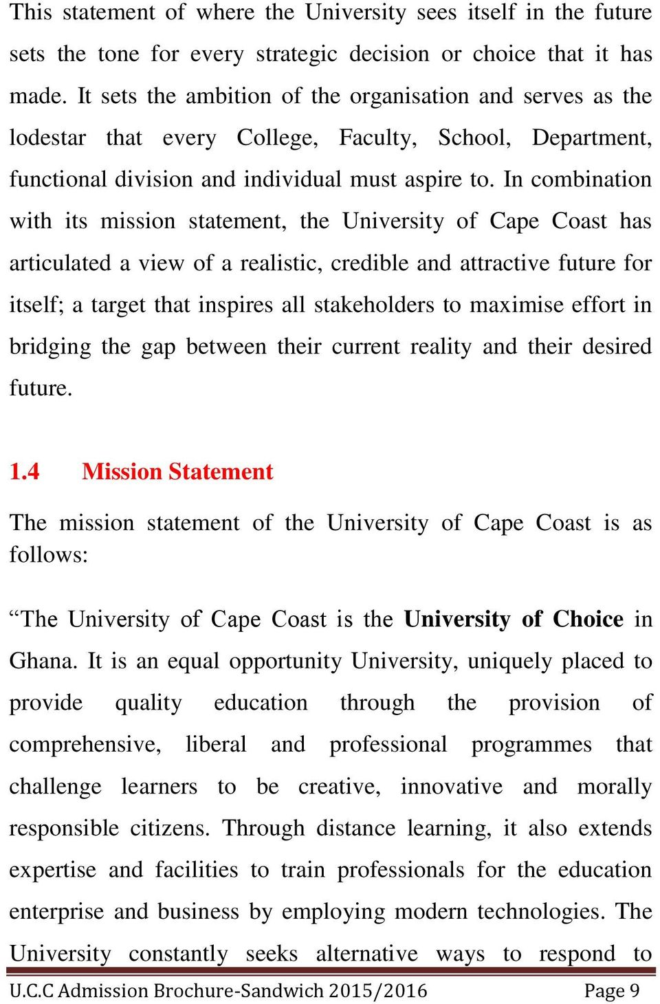 In combination with its mission statement, the University of Cape Coast has articulated a view of a realistic, credible and attractive future for itself; a target that inspires all stakeholders to