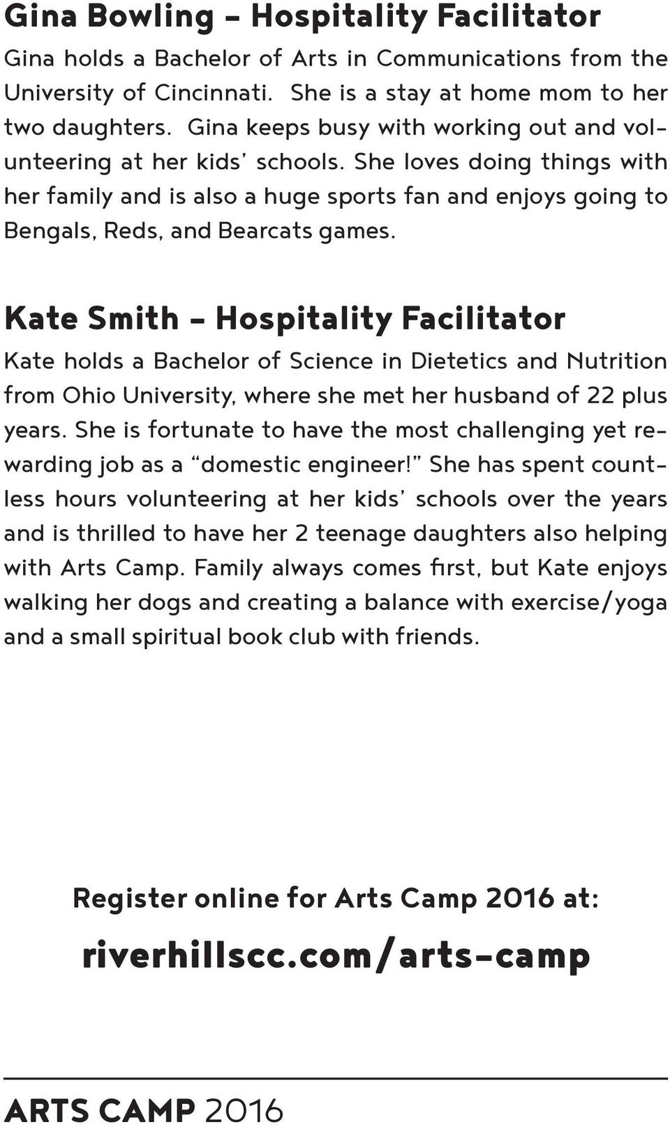 Kate Smith - Hospitality Facilitator Kate holds a Bachelor of Science in Dietetics and Nutrition from Ohio University, where she met her husband of 22 plus years.