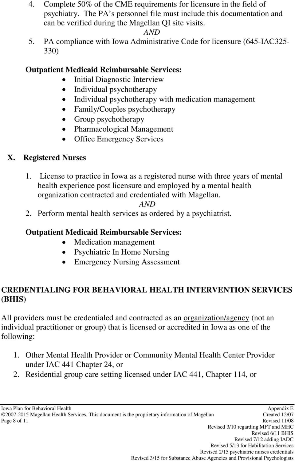 License to practice in Iowa as a registered nurse with three years of mental health experience post licensure and employed by a mental health organization contracted and credentialed with Magellan. 2.