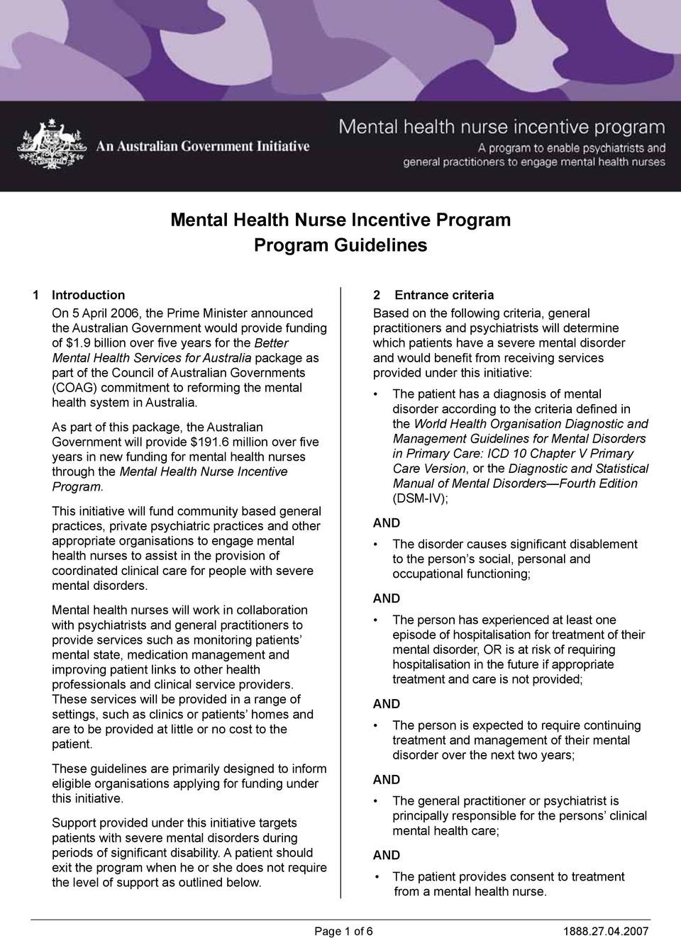Australia. As part of this package, the Australian Government will provide $191.6 million over five years in new funding for mental health nurses through the Mental Health Nurse Incentive Program.