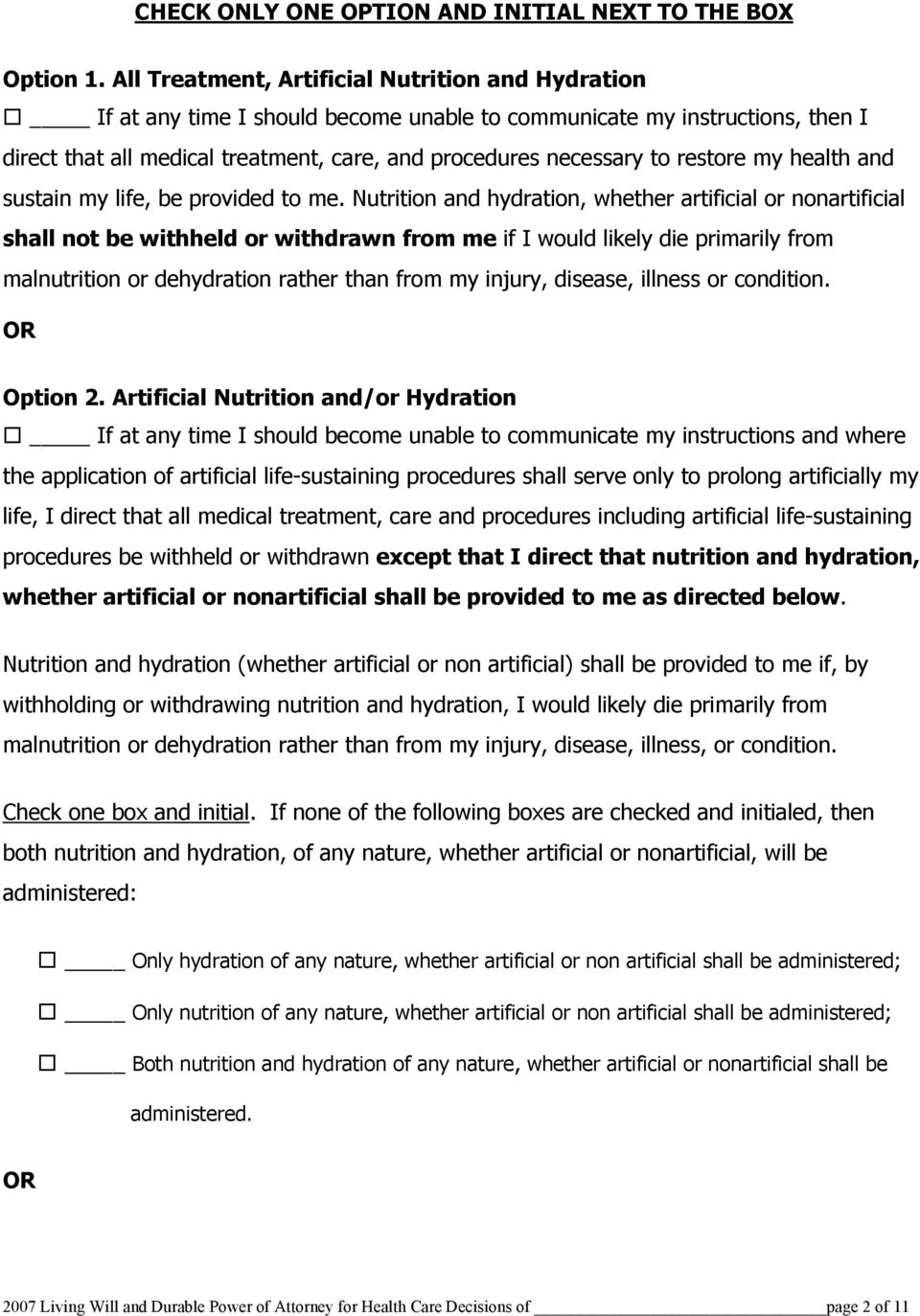 me. Nutrition and hydration, whether artificial or nonartificial shall not be withheld or withdrawn from me if I would likely die primarily from malnutrition or dehydration rather than from my