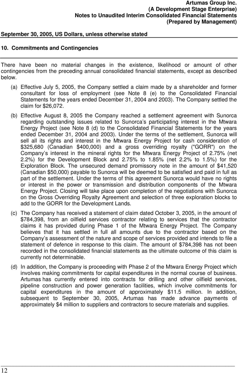 (a) Effective July 5, 2005, the Company settled a claim made by a shareholder and former consultant for loss of employment (see Note 8 (e) to the Consolidated Financial Statements for the years ended