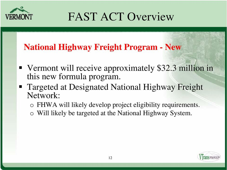 Targeted at Designated National Highway Freight Network: o FHWA will