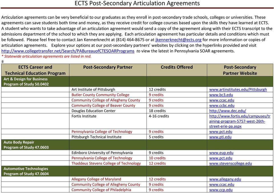 A student who wants to take advantage of an articulation agreement would send a copy of the agreement along with their ECTS transcript to the admissions department of the school to which they are