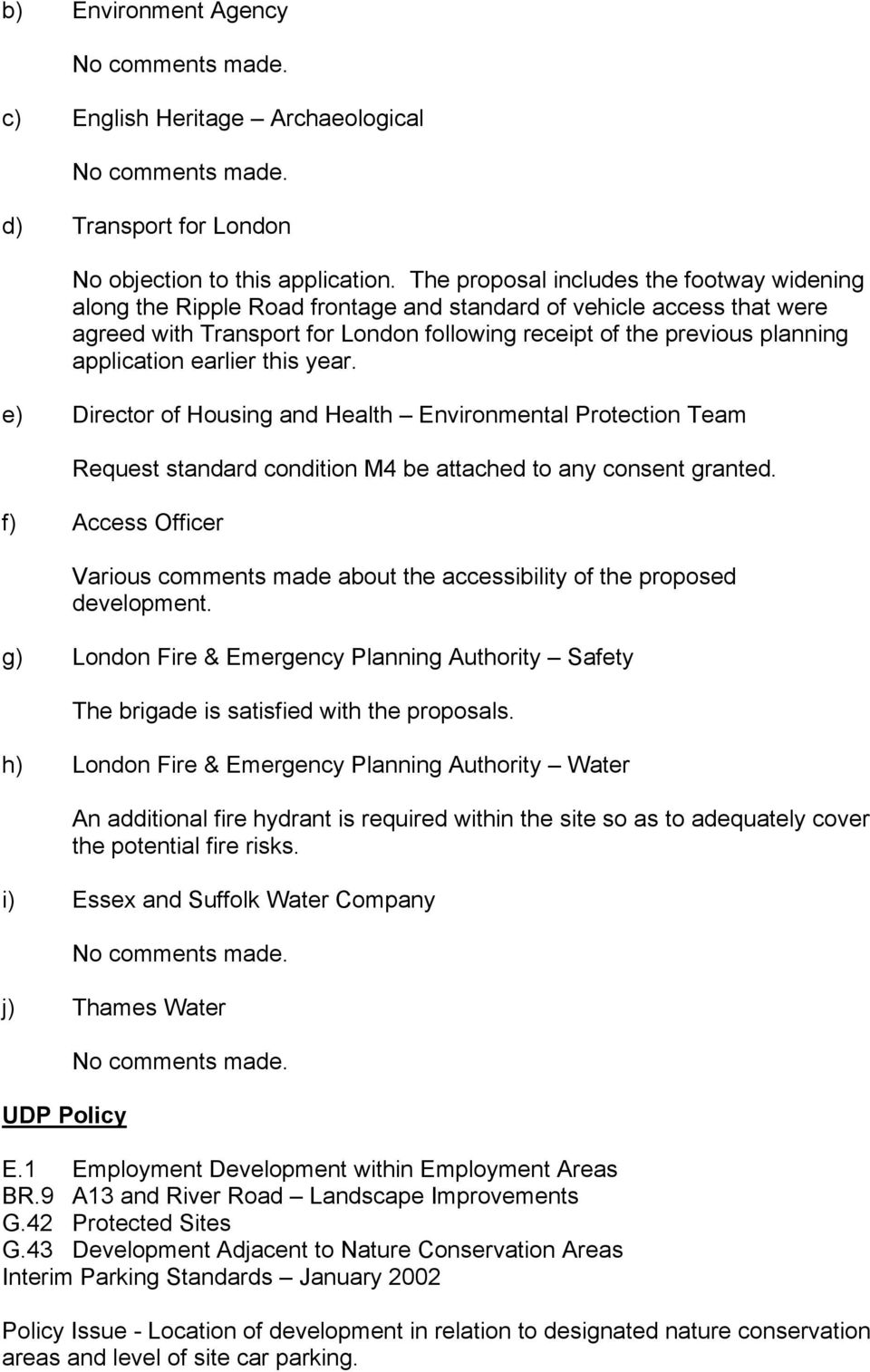 application earlier this year. e) Director of Housing and Health Environmental Protection Team Request standard condition M4 be attached to any consent granted.