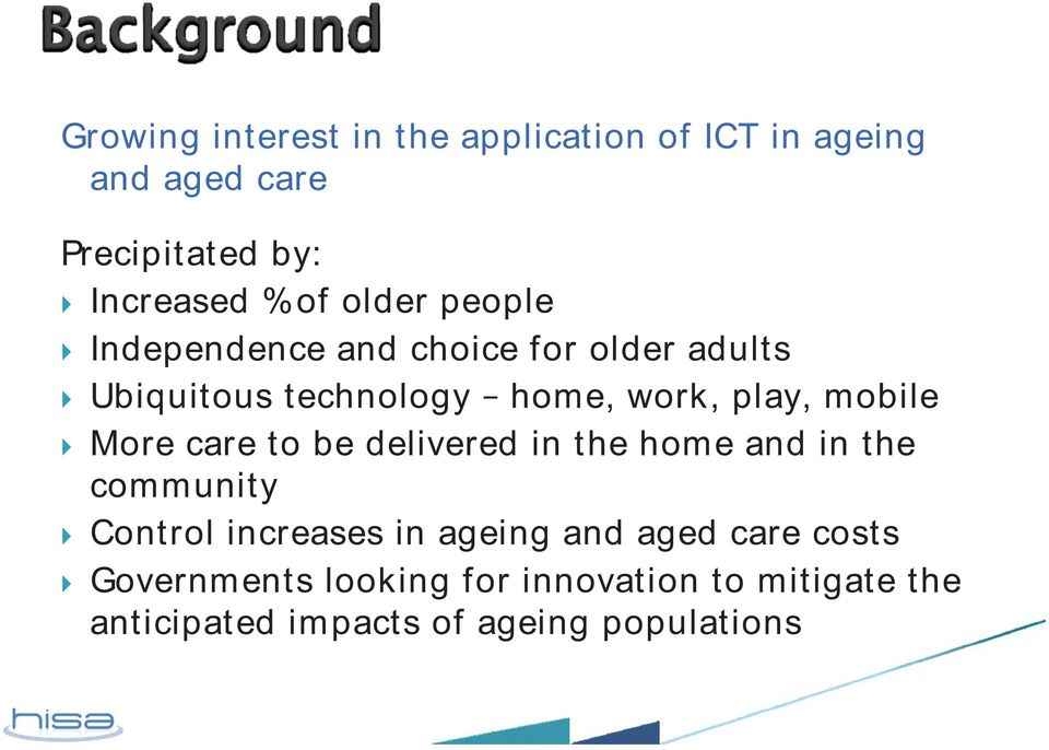 More care to be delivered in the home and in the community Control increases in ageing and aged