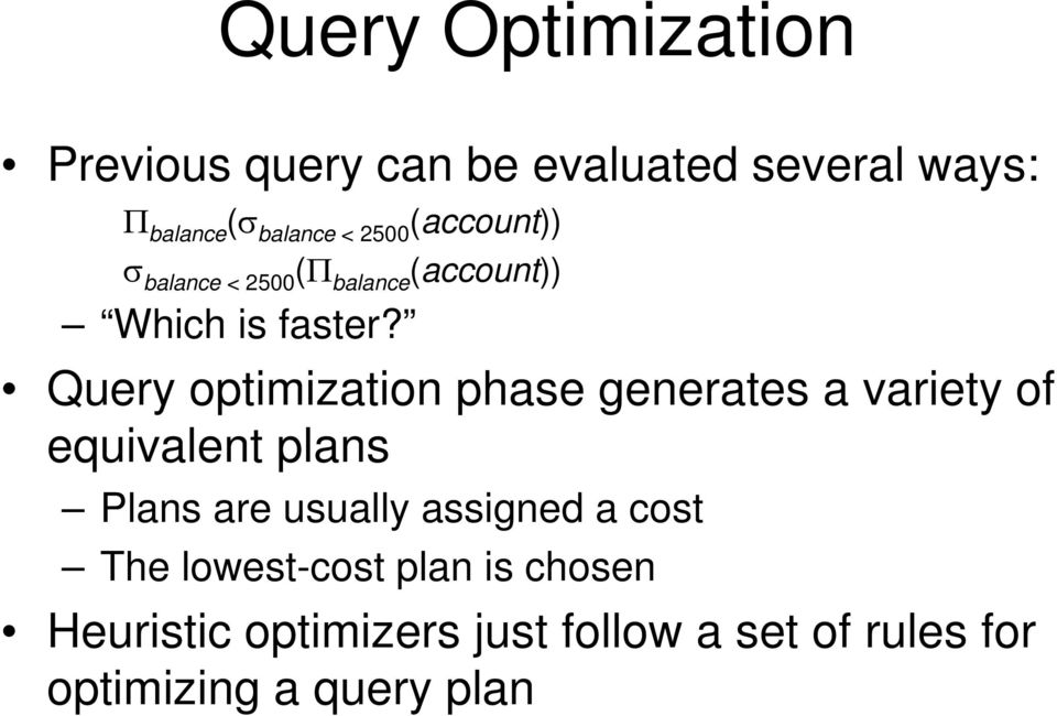 Query optimization phase generates a variety of equivalent plans Plans are usually assigned