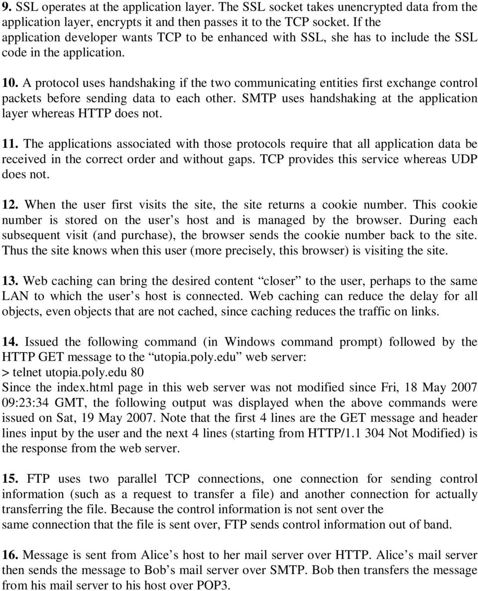 A protocol uses handshaking if the two communicating entities first exchange control packets before sending data to each other. SMTP uses handshaking at the application layer whereas HTTP does not.