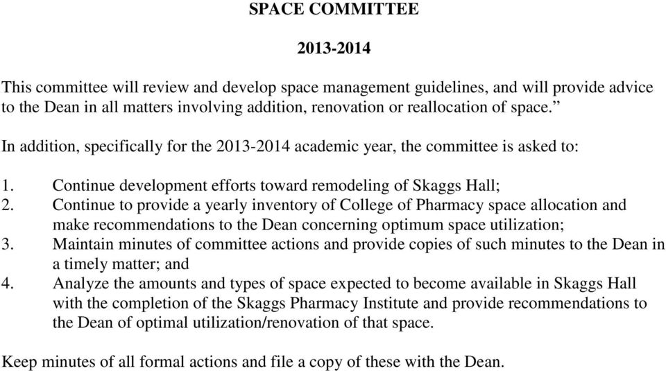 Continue to provide a yearly inventory of College of Pharmacy space allocation and make recommendations to the Dean concerning optimum space utilization; 3.