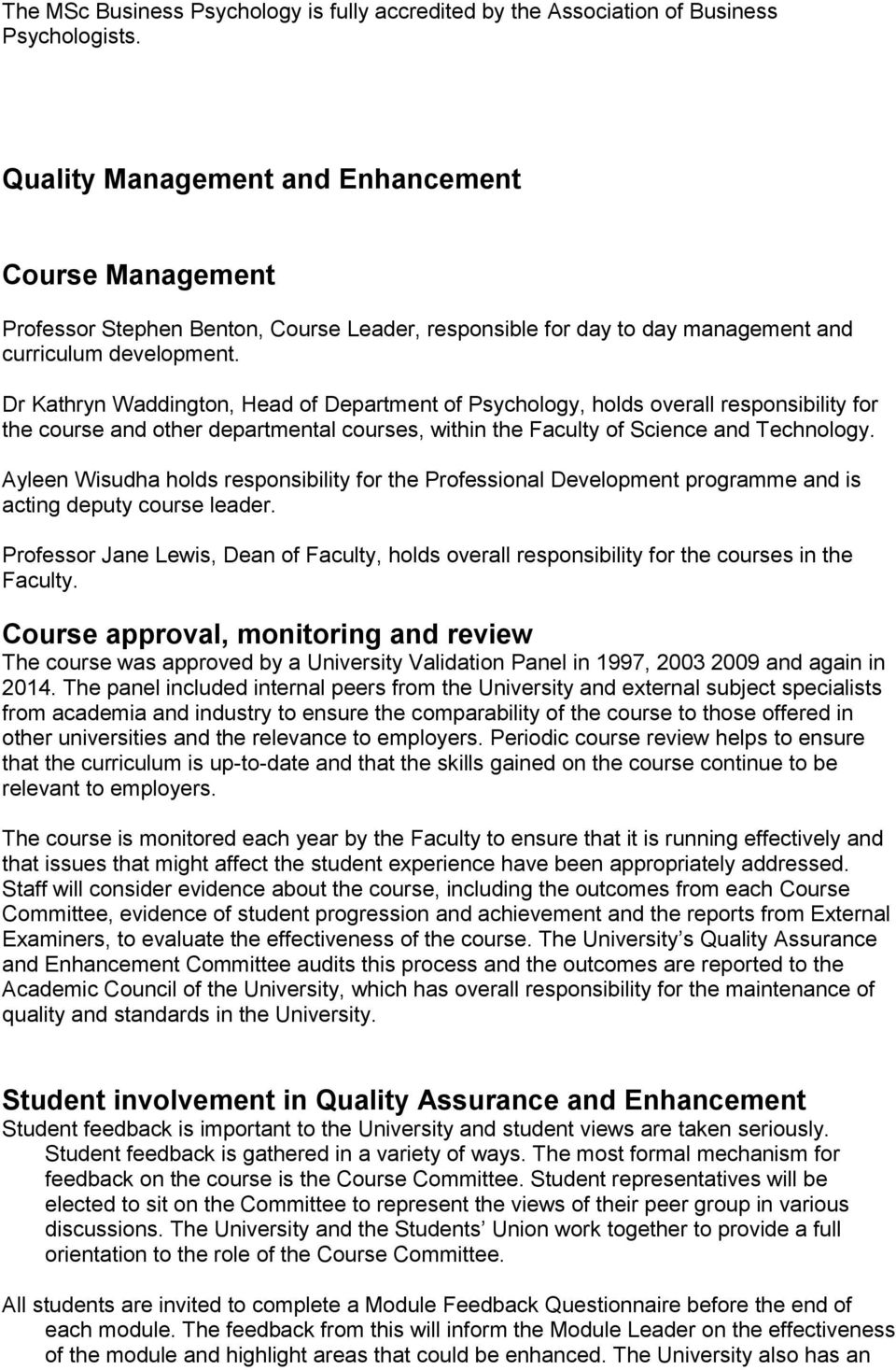 Dr Kathryn Waddington, Head of Department of Psychology, holds overall responsibility for the course and other departmental courses, within the Faculty of Science and Technology.