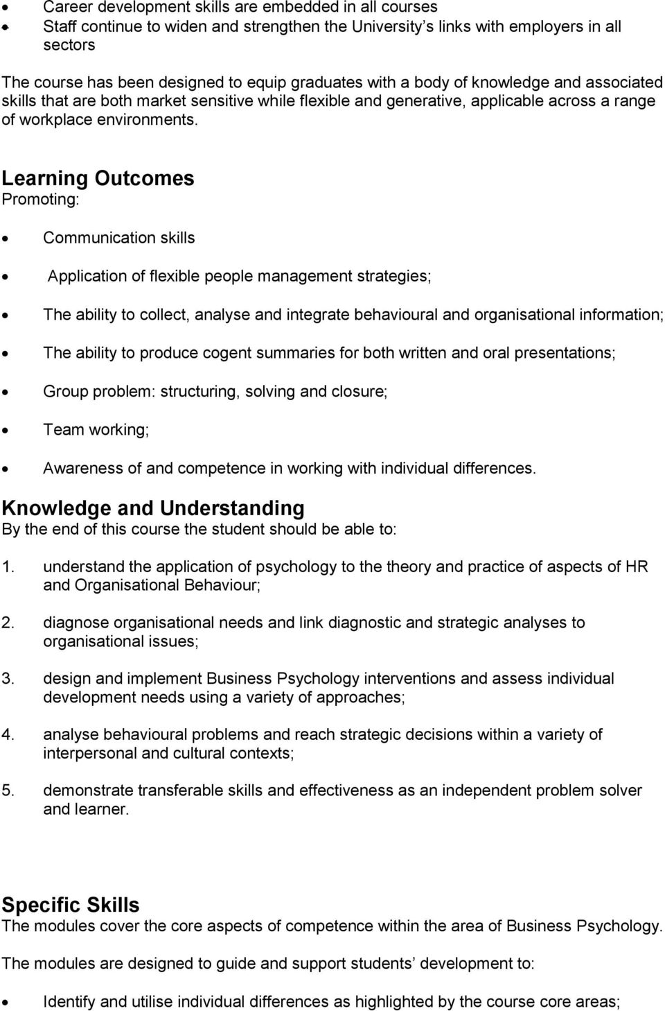 Learning Outcomes Promoting: Communication skills Application of flexible people management strategies; The ability to collect, analyse and integrate behavioural and organisational information; The