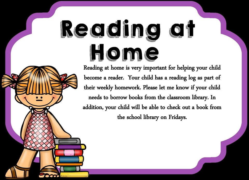 Please let me know if your child needs to borrow books from the classroom