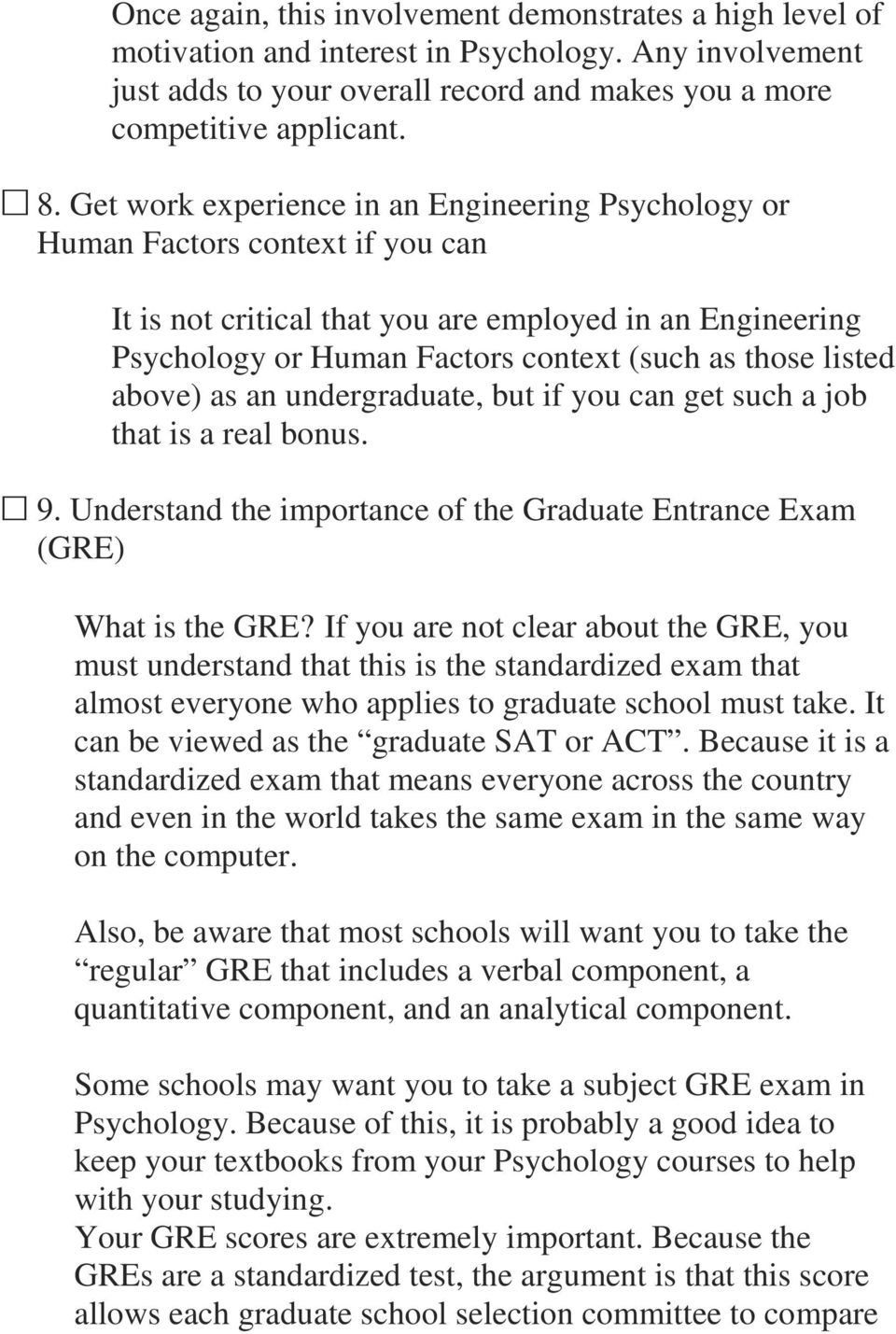 listed above) as an undergraduate, but if you can get such a job that is a real bonus. 9. Understand the importance of the Graduate Entrance Exam (GRE) What is the GRE?