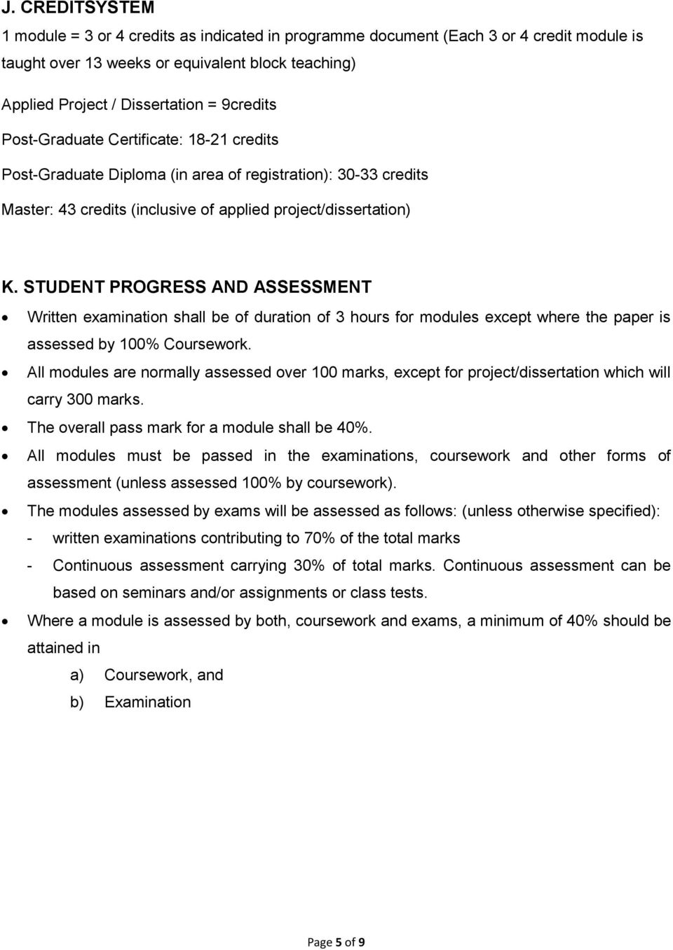 STUDENT PROGRESS AND ASSESSMENT Written examination shall be of duration of 3 hours for modules except where the paper is assessed by 100% Coursework.