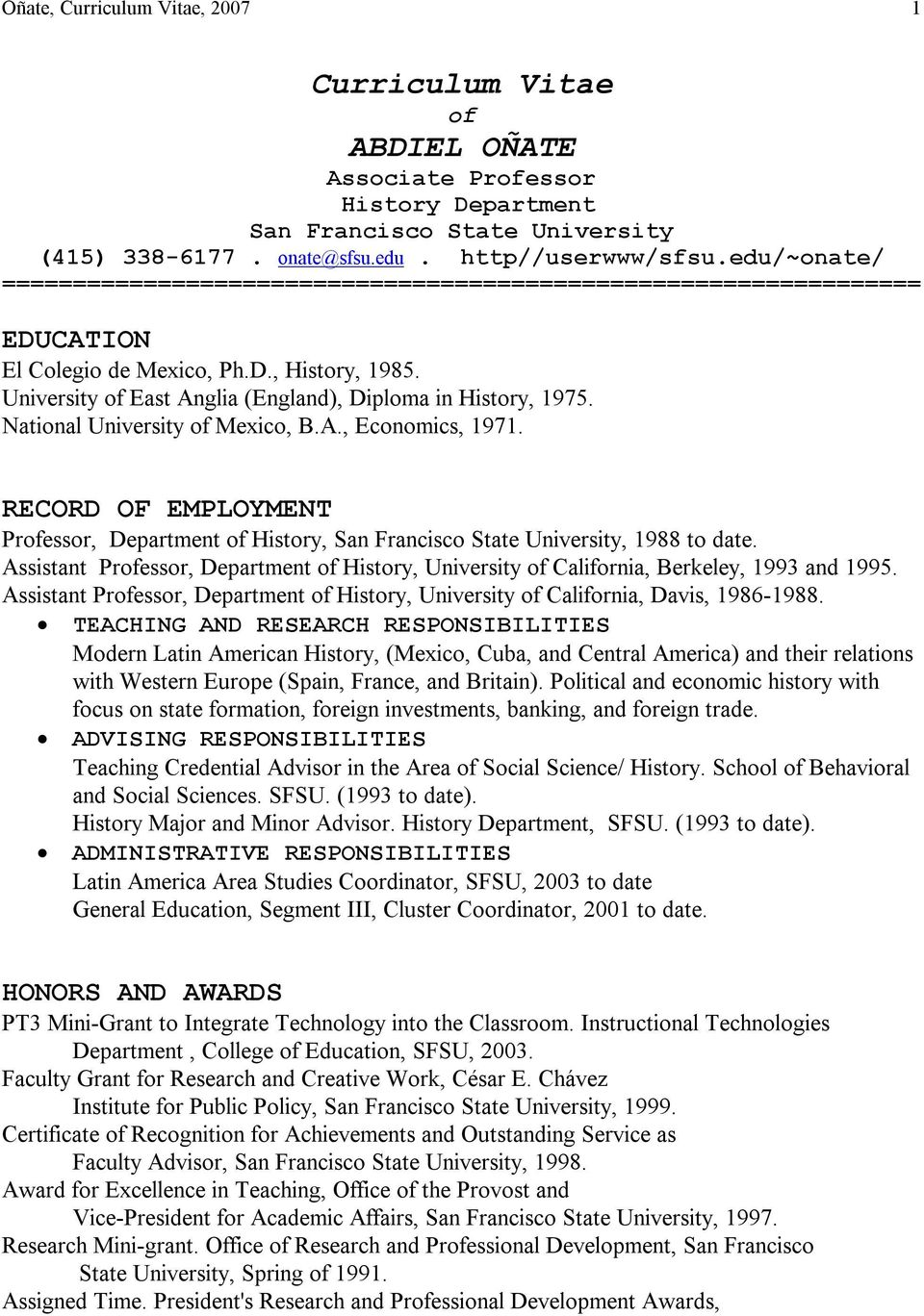 National University of Mexico, B.A., Economics, 1971. RECORD OF EMPLOYMENT Professor, Department of History, San Francisco State University, 1988 to date.