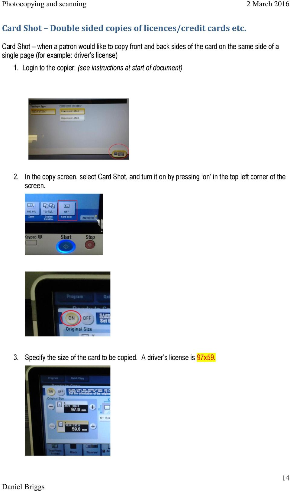(for example: driver s license) 1. Login to the copier: (see instructions at start of document) 2.