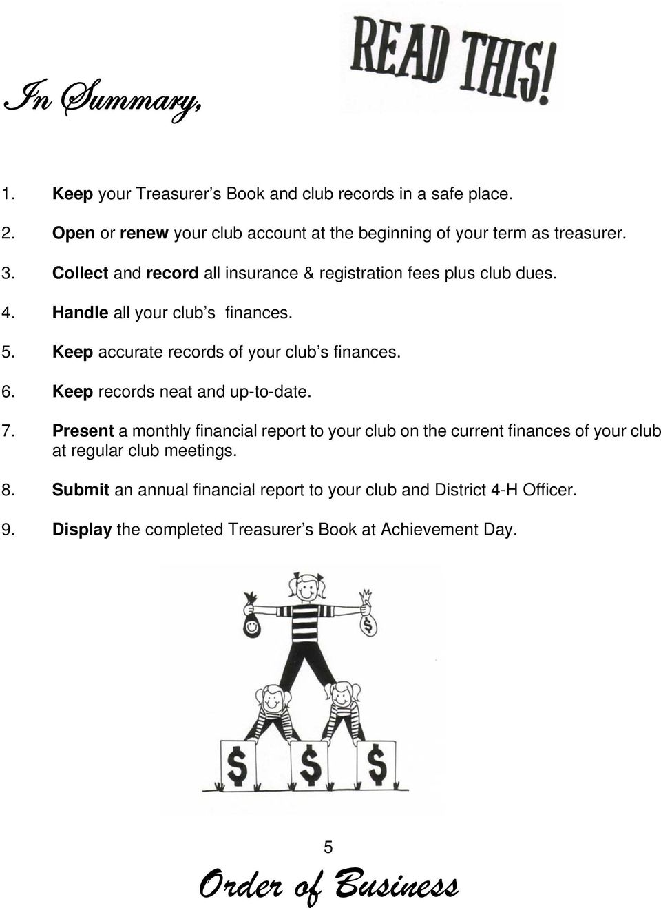 Keep accurate records of your club s finances. 6. Keep records neat and up-to-date. 7.