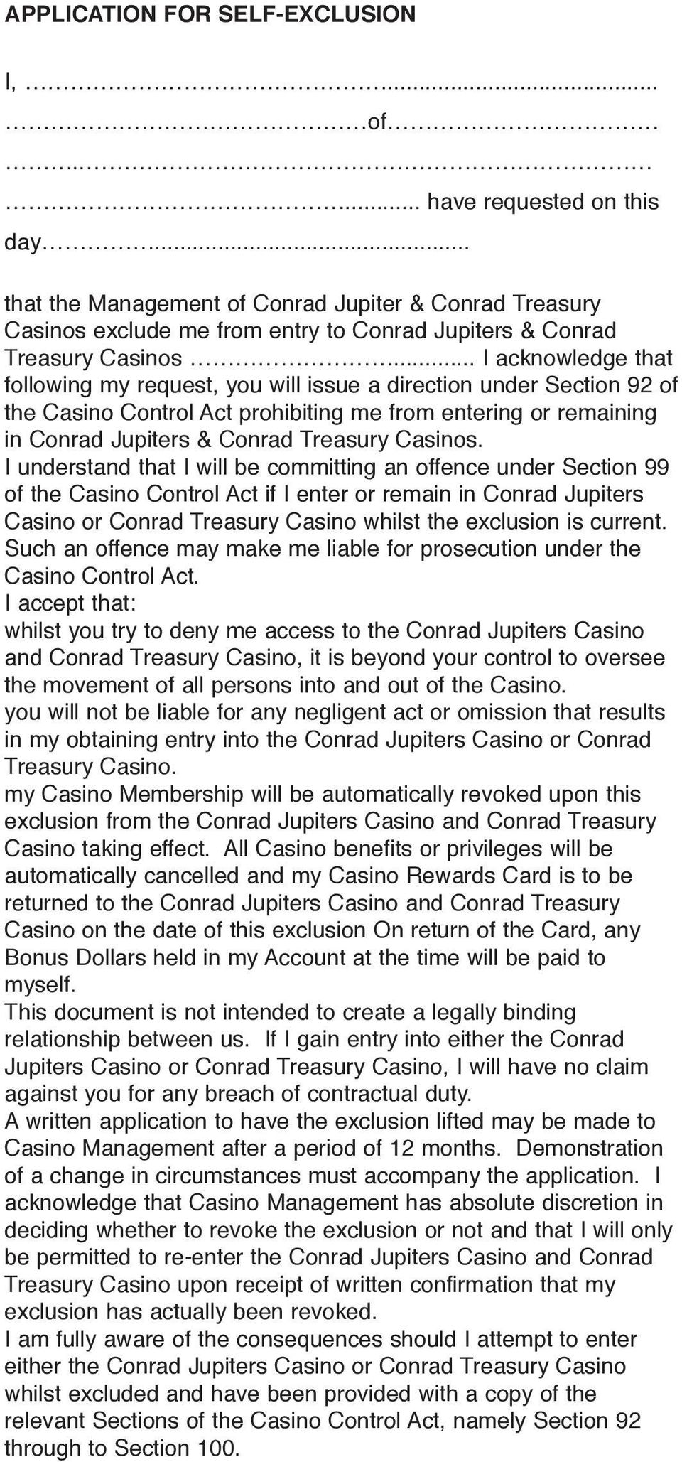 .. I acknowledge that following my request, you will issue a direction under Section 92 of the Casino Control Act prohibiting me from entering or remaining in Conrad Jupiters & Conrad Treasury Casinos.