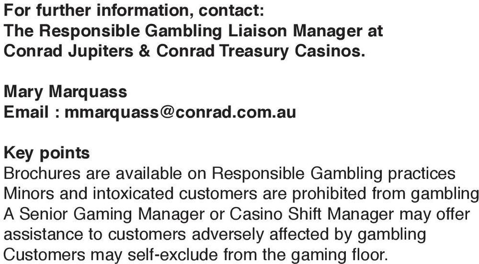 au Key points Brochures are available on Responsible Gambling practices Minors and intoxicated customers are