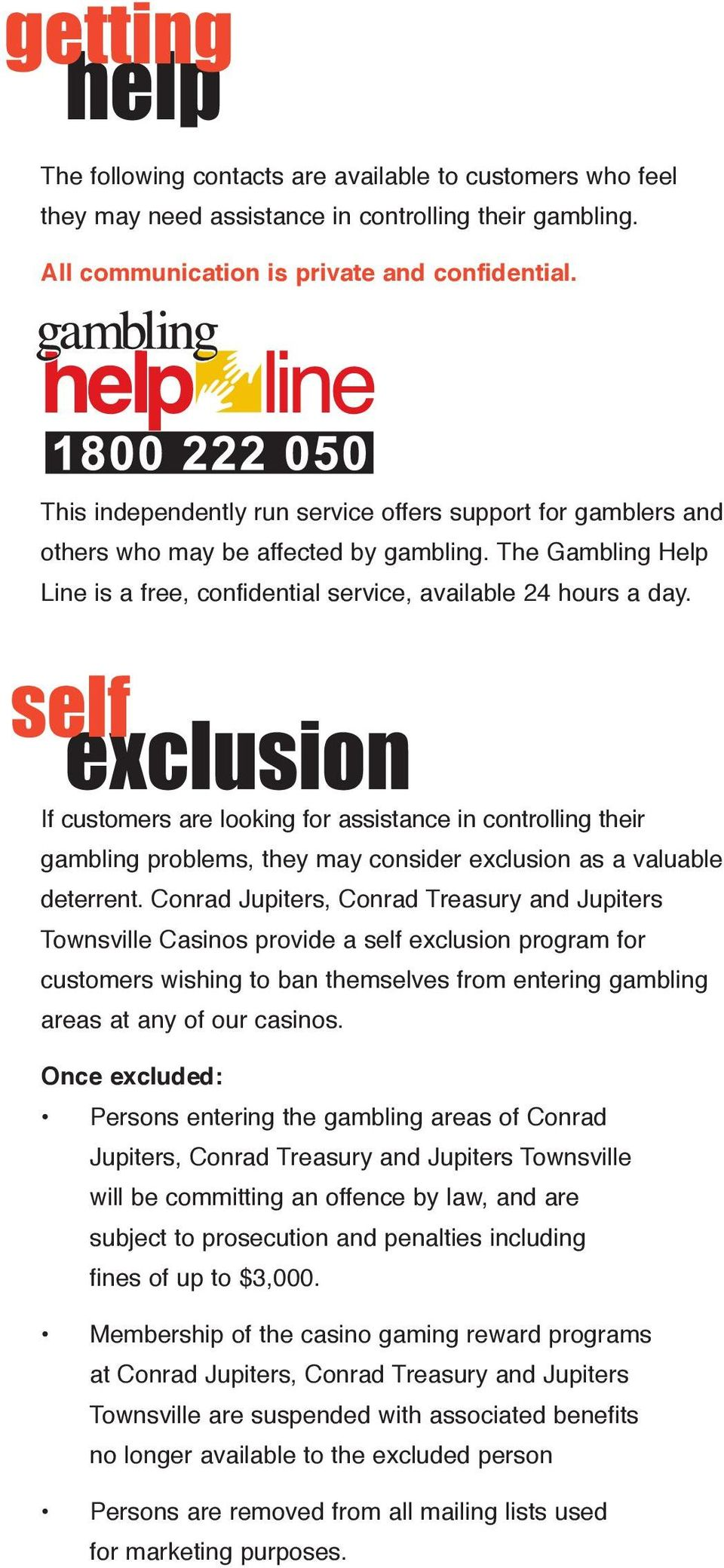 self exclusion If customers are looking for assistance in controlling their gambling problems, they may consider exclusion as a valuable deterrent.