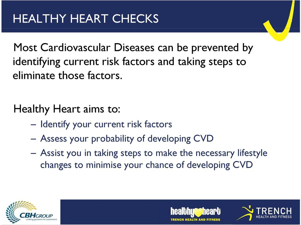Healthy Heart aims to: Identify your current risk factors Assess your probability of