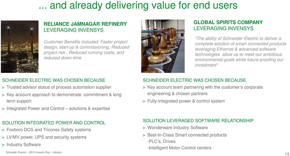 Ethernet & advanced software technologies allow us to meet our ambitious environmental goals while future-proofing our investment SCHNEIDER ELECTRIC WAS CHOSEN BECAUSE > Trusted advisor status of