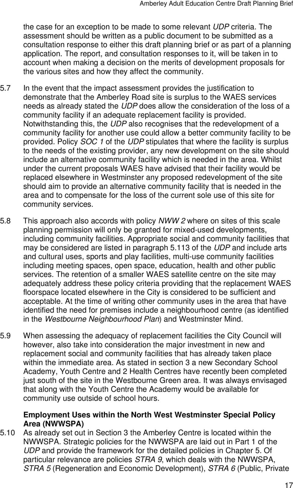 The report, and consultation responses to it, will be taken in to account when making a decision on the merits of development proposals for the various sites and how they affect the community. 5.