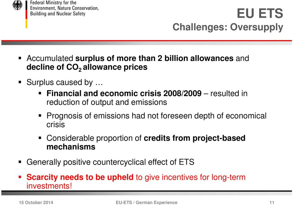 emissions had not foreseen depth of economical crisis Considerable proportion of credits from project-based mechanisms